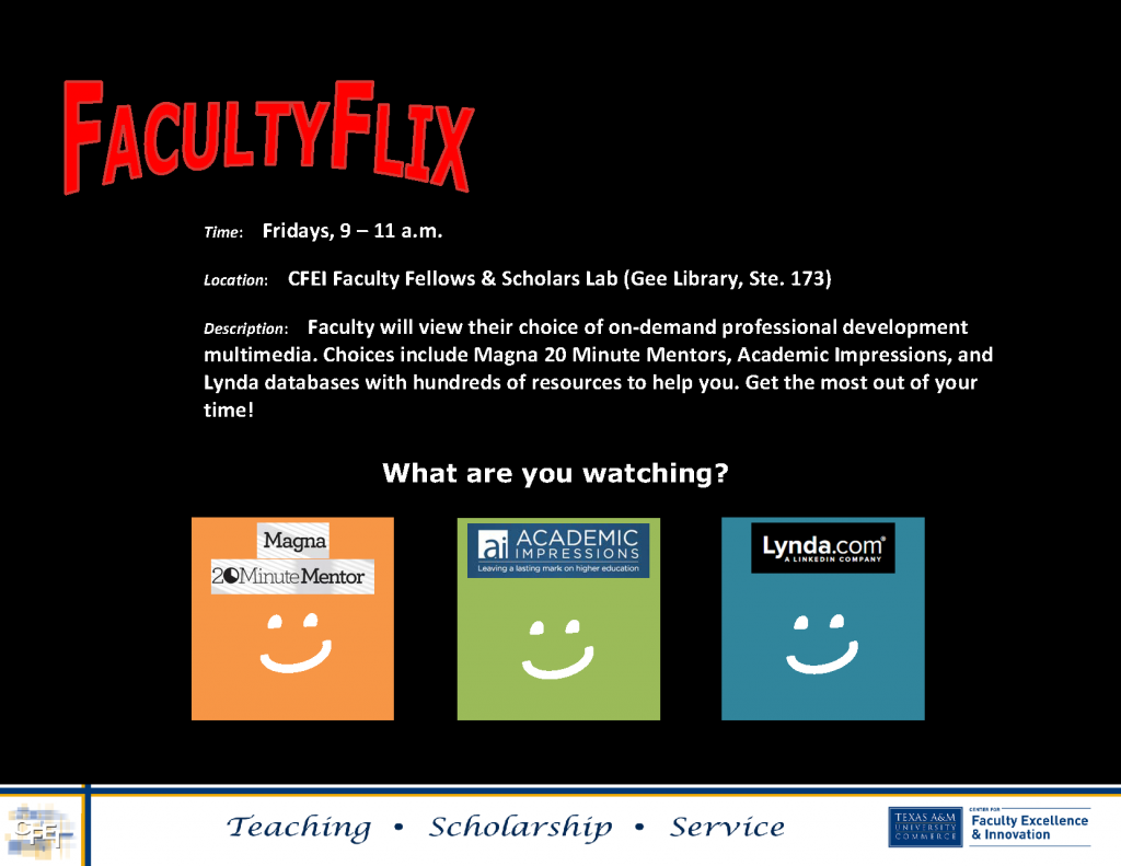 Faculty Flix Location: CFEI Faculty Fellows & Scholars Lab (Gee Library, Ste. 173) Description: Faculty will view their choice of on-demand professional development multimedia. Choices include Magna 20 Minute Mentors, Academic Impressions,a nd Lynda databases with hundreds of resources to help you. Get the most out of your time!