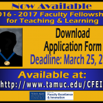 Now Available 2016-2017 Faculty Fellowship for Teaching & Learning Deadline: March 25, 2016 Download Application Form Available at: http://www.tamuc.edu/CFEI