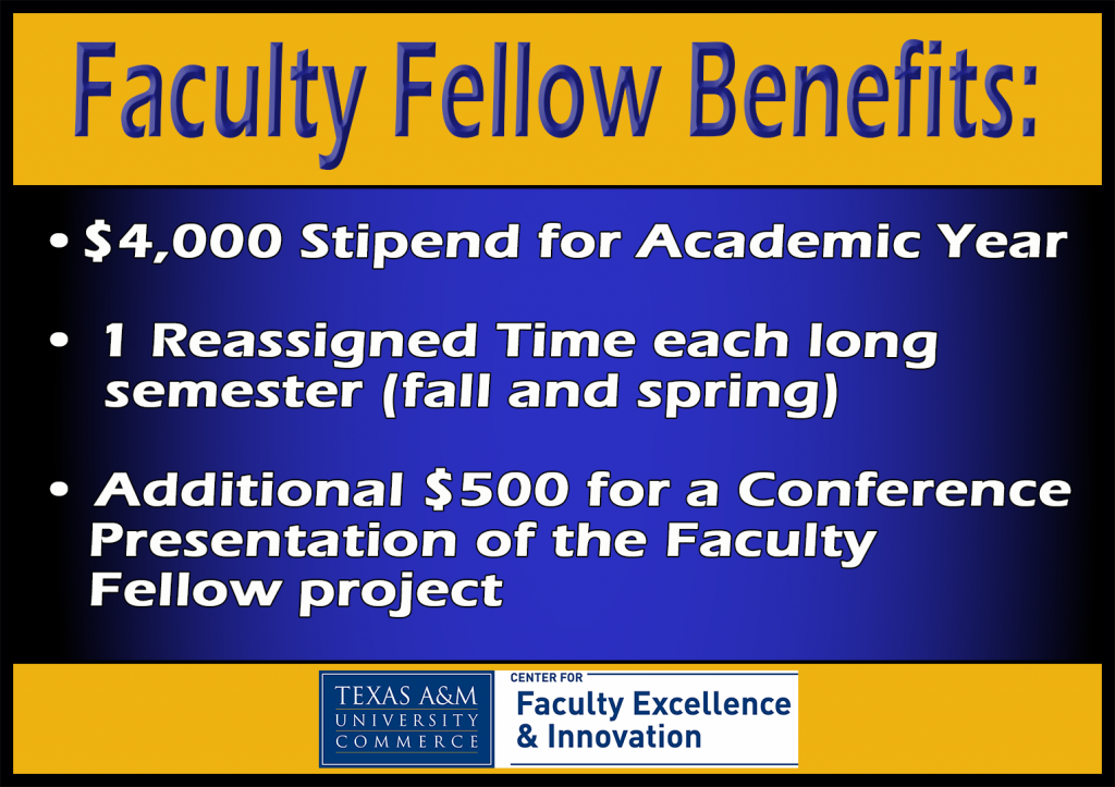 Faculty Fellow Benefits: $4,000 Stipend for Academic Year, 1 Reassigned Time each long semester (fall and spring),  additional $500 for a Conference Presentation of the Faculty Fellow project