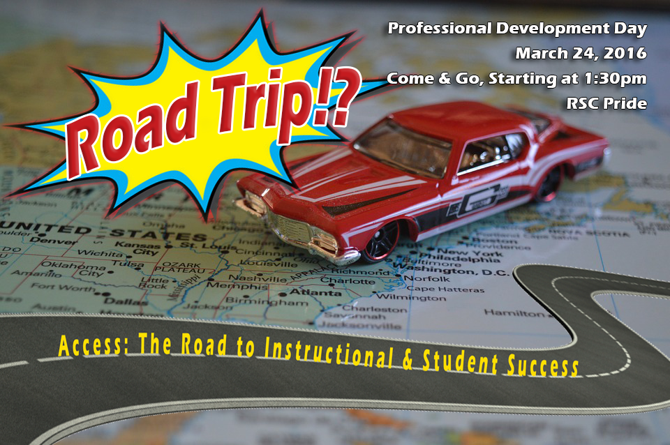 """""""Access: The Road to Instructional & Student Success"""" Professional Development Day March 24, 2016 Come & Go, starting at 1:30pm RSC Pride"""