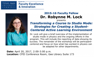 2015-16 Faculty Fellow Dr. Robynne M. Lock presents Transforming a Course to Studio Mode: Strategies for Creating a Student-Centered Active Learning Environment. Dr. Lock will give a brief overview of the implementation of studio mode in physics and the ongoing efforts in the program. This will include the reporting of data showing its success. The remainder of the workshop will be participant-centered and focus on how what has worked in physics can be adapted for other departments. Date: April 20, 2017, 2:00-3:00 p.m.Location: CFEI Conference Room, Gee Library Suite 173