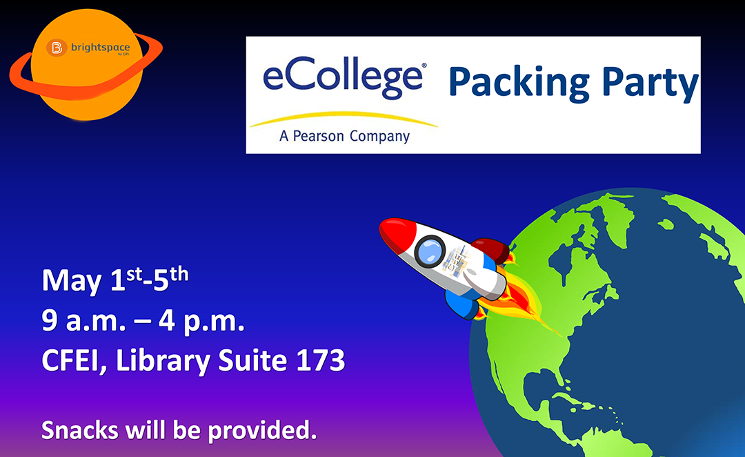 eCollege Packing Party. May 1st-5th, 9 a.m. - 4 p.m., CFEI, Library Suite 173. Snacks will be provided.