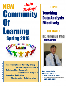 New Community of Learning Spring 2016 Join Today! Topic: Teaching Data Analysis Effectively Leader: Dr. Jangsup Choi