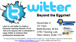 Twitter Beyond the Eggshell. November 4 10-11a.m. Brett Murrey, M.Ed. CFEI Training Lab, Gee Library, Suite 173. Learn to use twitter to create a Personal Learning Network (PLN). This is for anyone who is interested in using Twitter to enhance their professional development. To request ADA accommmodations, please communicate your needs at least 7 days prior to the event. Email CFEI.FacultyDev@tamuc.edu or call the CFEI at 903-886-5511.